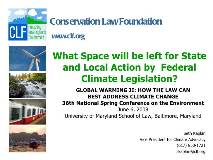 Conservation Law Foundationwww.clf.orgWhat Space will be left for State and Local Action by Federal     Climate Legislatio...