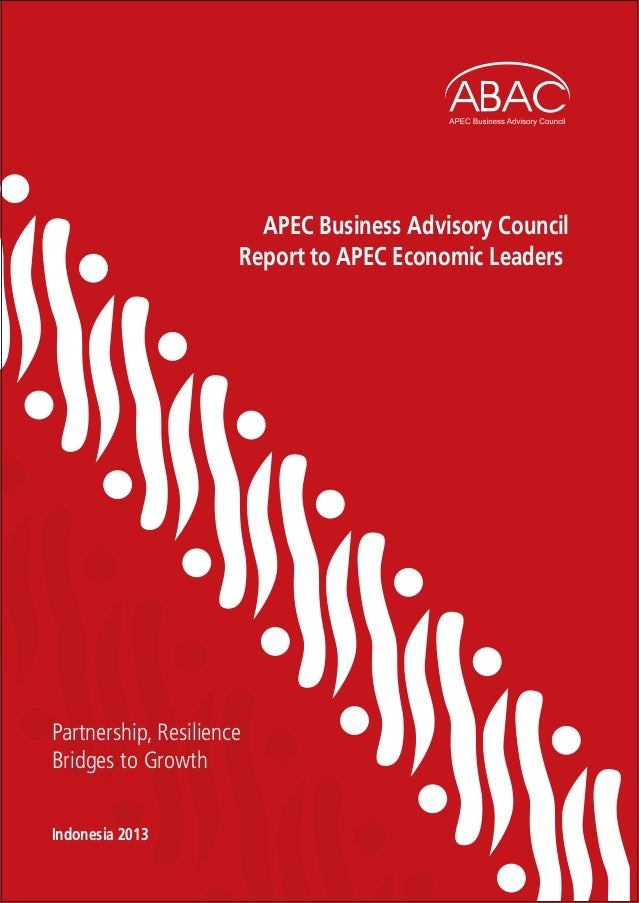 Indonesia 2013www.abaconline.org APEC Business Advisory Council Report to APEC Economic Leaders Partnership, Resilience Br...