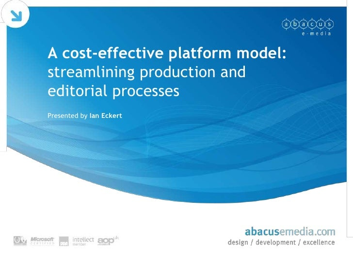 A cost-effective platform model: streamlining production and editorial processes<br />Presented by Ian Eckert<br />