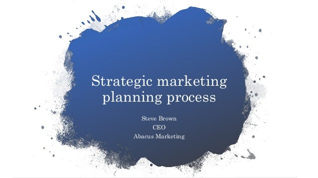 Strategic marketing planning process Steve Brown CEO Abacus Marketing