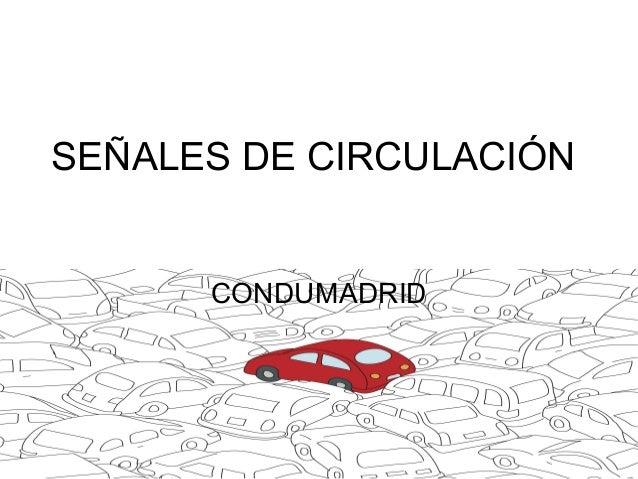 SEÑALES DE CIRCULACIÓNCONDUMADRID