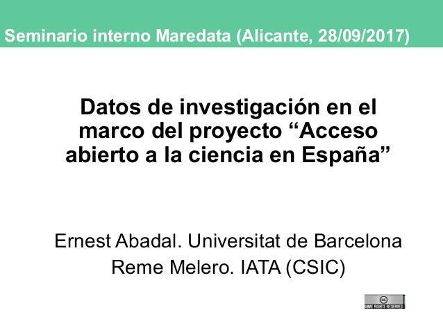 """Seminario interno Maredata (Alicante, 28/09/2017) Datos de investigación en el marco del proyecto """"Acceso abierto a la cie..."""