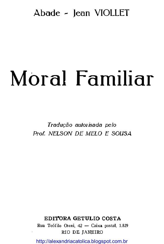 Abade - Jean VIOLLET Moral familiar Tradução aulolisada pelo Prof. NELSON DE MELO E SOUSA EDITORA GETULIO COSTA Rua Teófil...