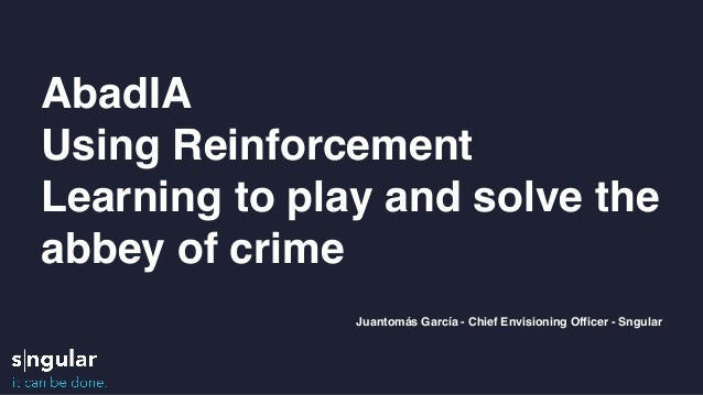 AbadIA Using Reinforcement Learning to play and solve the abbey of crime Juantomás García - Chief Envisioning Officer - Sn...