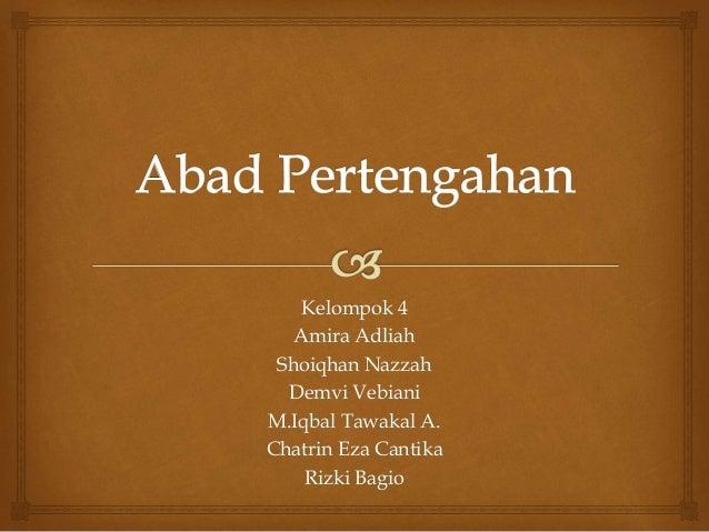 Kelompok 4 Amira Adliah Shoiqhan Nazzah Demvi Vebiani M.Iqbal Tawakal A. Chatrin Eza Cantika Rizki Bagio