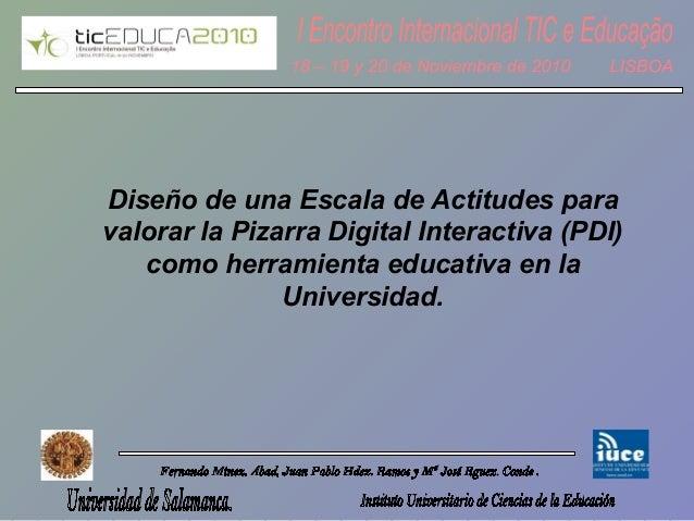 Diseño de una Escala de Actitudes para valorar la Pizarra Digital Interactiva (PDI) como herramienta educativa en la Unive...