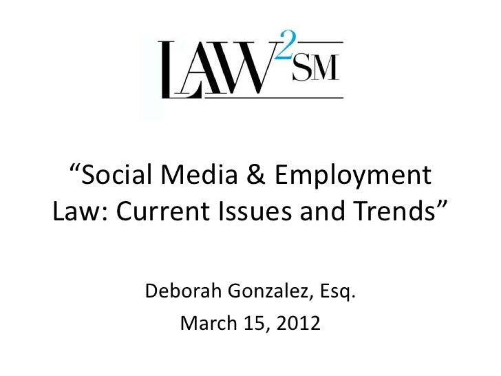 """Social Media & EmploymentLaw: Current Issues and Trends""       Deborah Gonzalez, Esq.          March 15, 2012"