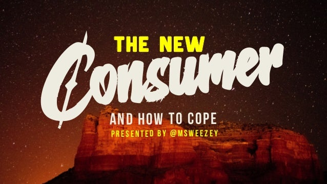 The New AND HOW TO COPE Presented by @msweezey Consumer