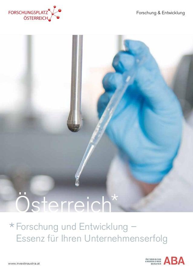 Forschung und Entwicklung – Essenz für Ihren Unternehmenserfolg ÖSTERREICHS ANSIEDLUNGS BERATERwww.investinaustria.at Fors...