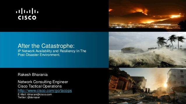 After the Catastrophe:IP Network Availability and Resiliency In ThePost-Disaster Environment.Rakesh BharaniaNetwork Consul...