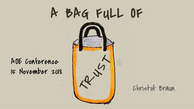 A BAG FULL OF Christof Braun TR UST AOE Conference 15 November 2018