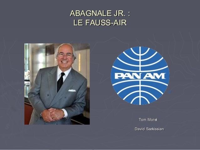 ABAGNALE JR. :ABAGNALE JR. : LE FAUSS-AIRLE FAUSS-AIR Tom MorelTom Morel David SarkissianDavid Sarkissian