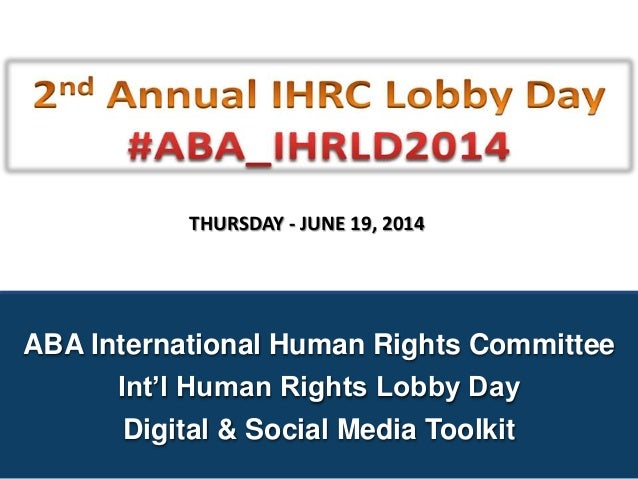 ABA International Human Rights Committee Int'l Human Rights Lobby Day Digital & Social Media Toolkit THURSDAY - JUNE 19, 2...