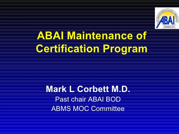 ABAI Maintenance of Certification Program Mark L Corbett M.D. Past chair ABAI BOD ABMS MOC Committee