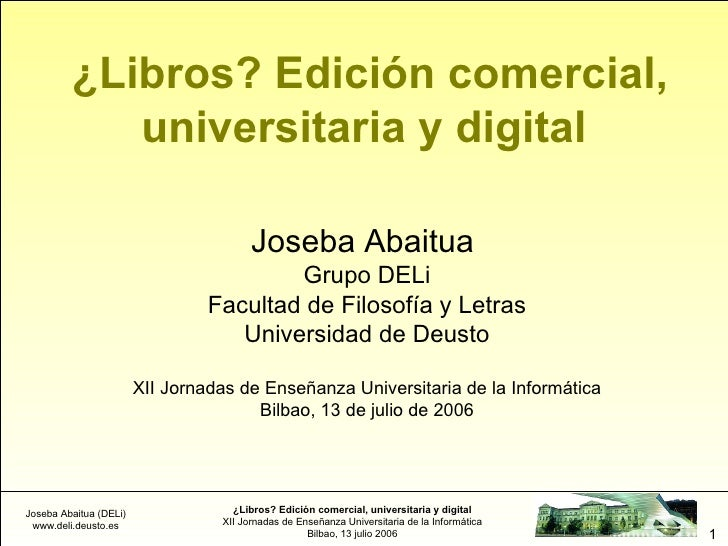 ¿Libros? Edición comercial,             universitaria y digital                                          Joseba Abaitua  ...