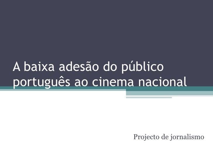 A baixa adesão do público português ao cinema nacional Projecto de jornalismo