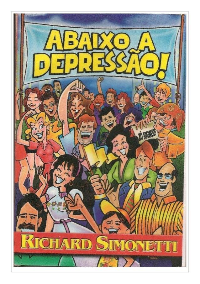 ABAIXO A DEPRESSÃO Richard Simonetti Quaisquer que sejam suas origens, geralmente a depressão instala-se a partir de nossa...
