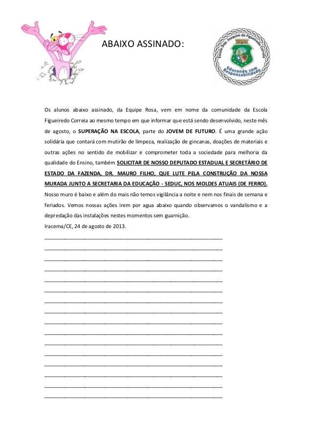 ABAIXO ASSINADO: Os alunos abaixo assinado, da Equipe Rosa, vem em nome da comunidade da Escola Figueiredo Correia ao mesm...