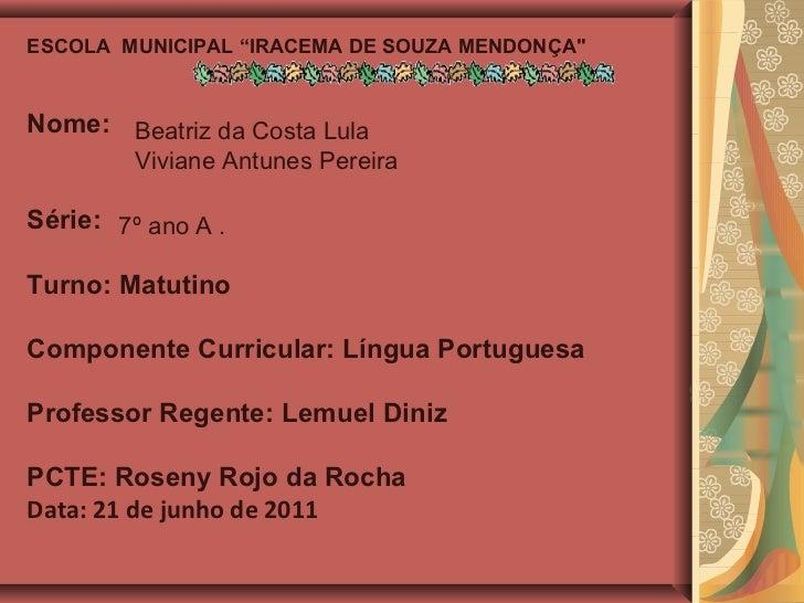 "ESCOLA  MUNICIPAL ""IRACEMA DE SOUZA MENDONÇA"" Nome:  Série: Turno: Matutino Componente Curricular: Língua Portuguesa ..."