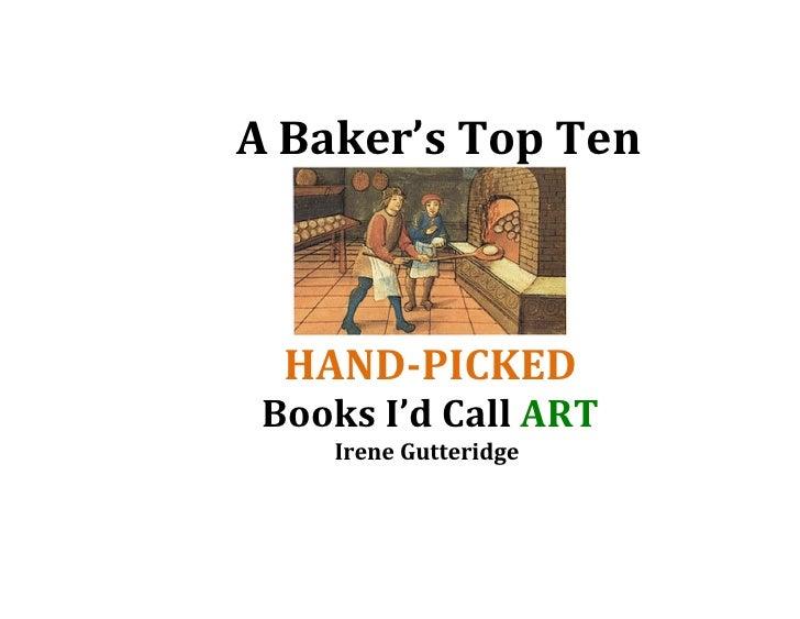 A Baker's Top Ten      HAND-PICKED  Books I'd Call ART     Irene Gutteridge