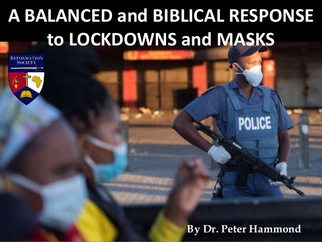 A BALANCED and BIBLICAL RESPONSE to LOCKDOWNS and MASKS By Dr. Peter Hammond