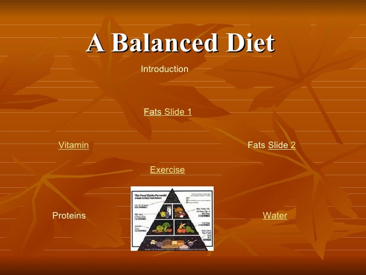 A Balanced Diet Introduction Proteins Fats  Slide 1 Fats   Slide  2 Vitamin Water Exercise