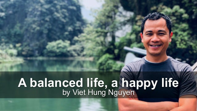 by Viet Hung Nguyen A balanced life, a happy life