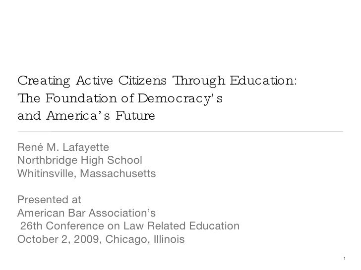 Creating Active Citizens Through Education: The Foundation of Democracy's  and America's Future <ul><li>René M. Lafayette ...