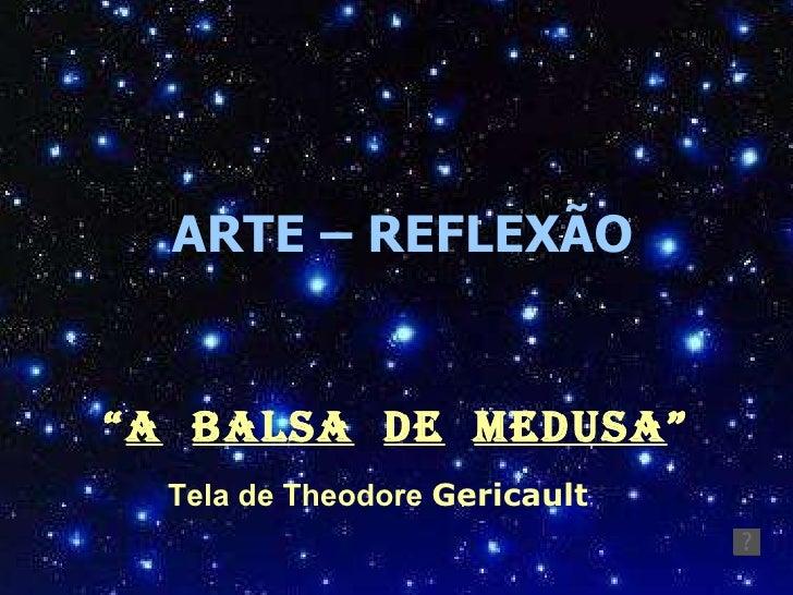 """ARTE – REFLEXÃO """" A   BALSA   DE   MEDUsA """" Tela de Theodore  Gericault"""