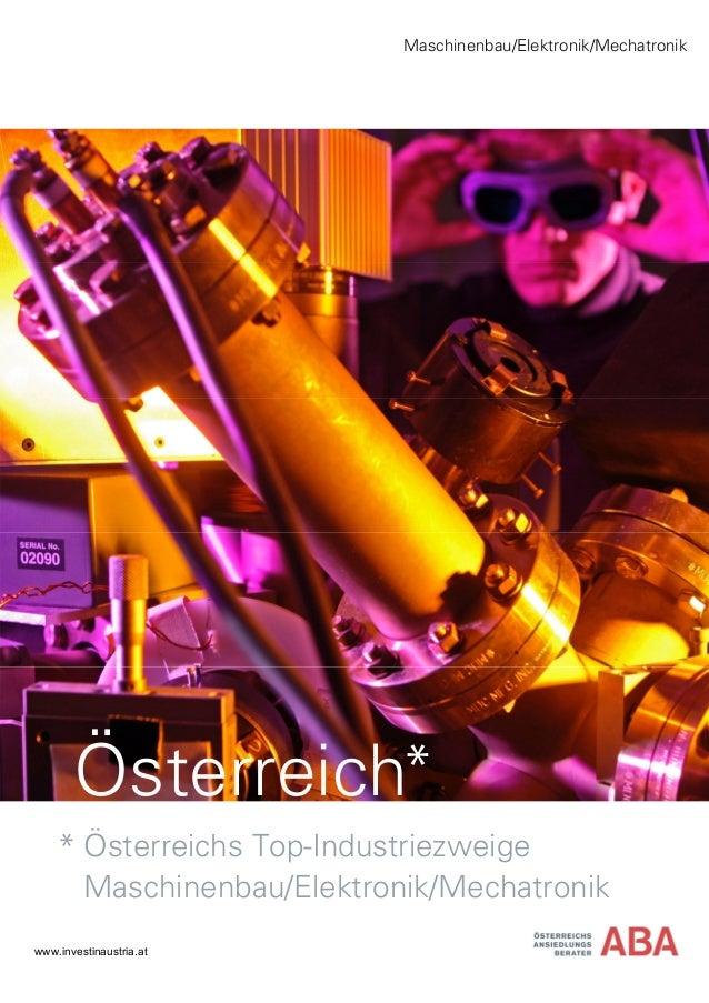 Maschinenbau/Elektronik/Mechatronik www.investinaustria.at Österreich* Österreichs Top-Industriezweige Maschinenbau/Elektr...