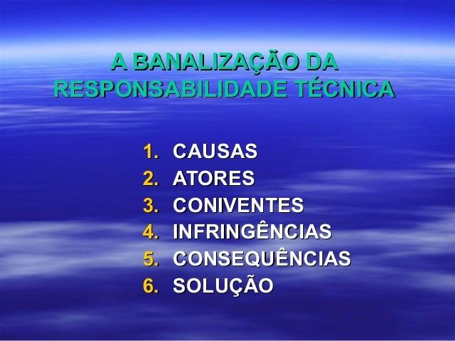 A BANALIZAÇÃO DAA BANALIZAÇÃO DA RESPONSABILIDADE TÉCNICARESPONSABILIDADE TÉCNICA 1.1. CAUSASCAUSAS 2.2. ATORESATORES 3.3....