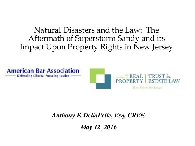 Natural Disasters and the Law: The Aftermath of Superstorm Sandy and its Impact Upon Property Rights in New Jersey Anthony...
