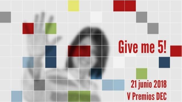 V Edición Premios DEC Valoraremos Candidaturas por 1.- Por su Valor Estratégico: Criticidad del proyecto, solución o lider...