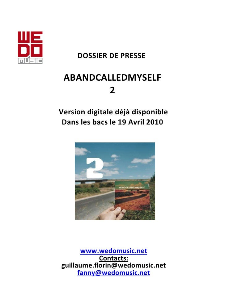 DOSSIER DE PRESSE    ABANDCALLEDMYSELF 2    Version digitale déjà disponible Dans les bacs le 19 Avril 2010 www.wedomusic....