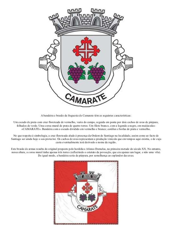 A bandeira e brasão da freguesia de Camarate têm as seguintes características:  Um escudo de prata com cruz floreteada de ...