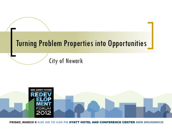 Turning Problem Properties into Opportunities           City of Newark