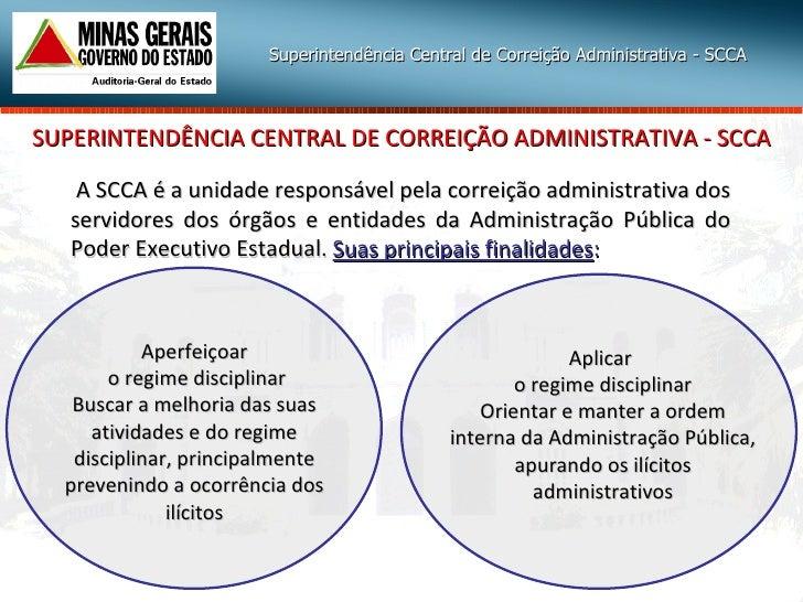 SUPERINTENDÊNCIA CENTRAL DE CORREIÇÃO ADMINISTRATIVA - SCCA A SCCA é a unidade responsável pela correição administrativa d...