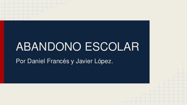 ABANDONO ESCOLAR Por Daniel Francés y Javier López.