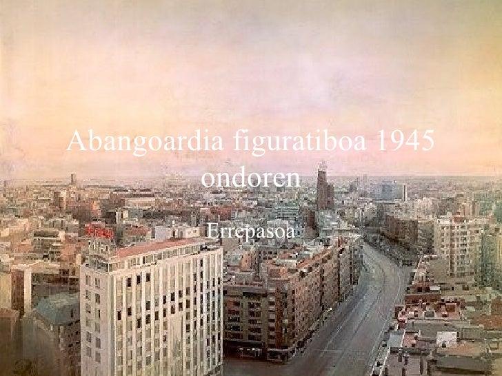 Abangoardia figuratiboa 1945 ondoren Errepasoa