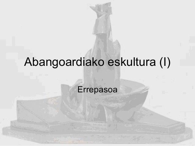 Abangoardiako eskultura (I) Errepasoa