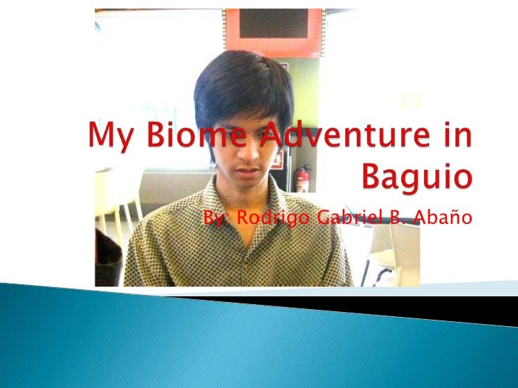 My Biome Adventure in Baguio<br />By: Rodrigo Gabriel B. Abaño<br />