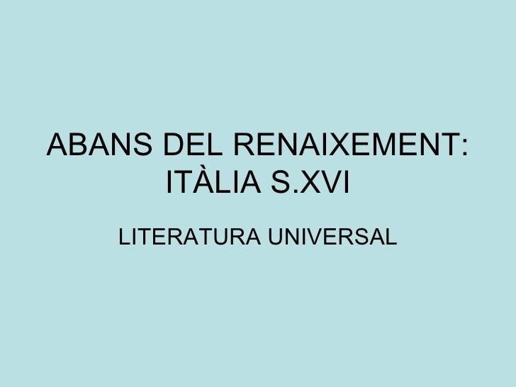 ABANS DEL RENAIXEMENT: ITÀLIA S.XVI LITERATURA UNIVERSAL
