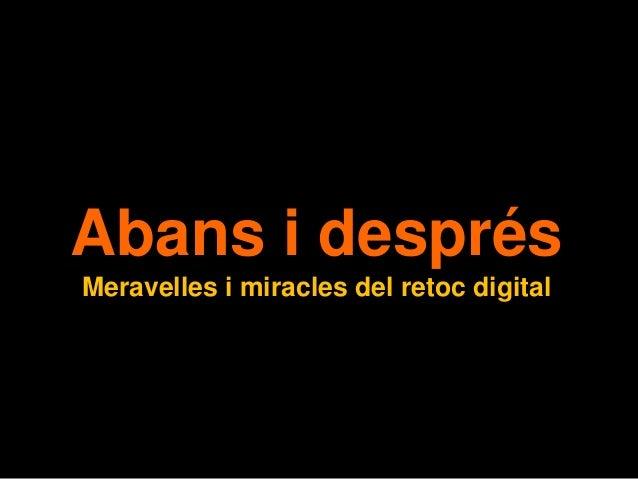 Abans i després Meravelles i miracles del retoc digital