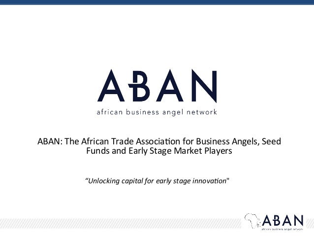 ABAN:  The  African  Trade  Associa2on  for  Business  Angels,  Seed   Funds  and  Early  Stage  ...