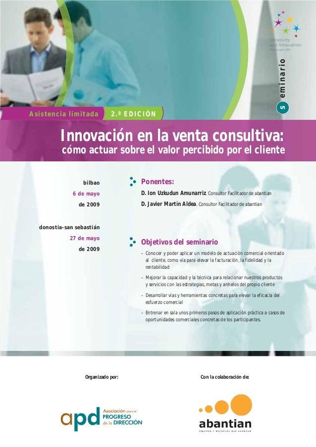 s eminario Asistencia limitada  2.ª EDICIÓN  Innovación en la venta consultiva: cómo actuar sobre el valor percibido por e...