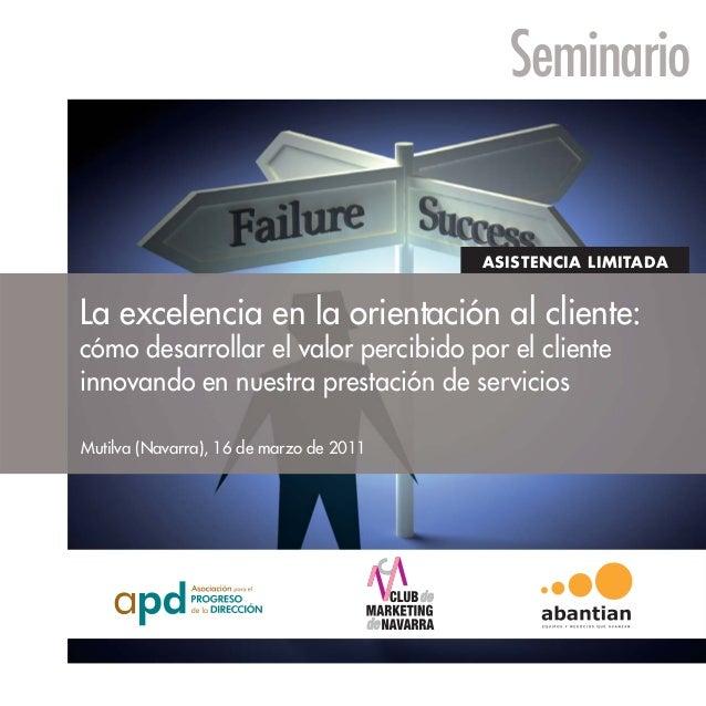 Seminario  ASISTENCIA LIMITADA  La excelencia en la orientación al cliente: cómo desarrollar el valor percibido por el cli...