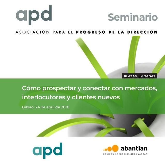 Seminario Cómo prospectar y conectar con mercados, interlocutores y clientes nuevos Bilbao, 24 de abril de 2018 PLAZAS LIM...