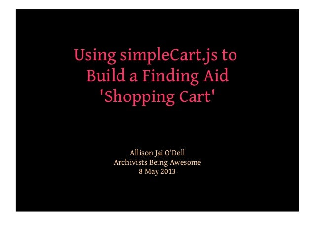 Using simpleCart.js toBuild a Finding AidShopping CartAllison Jai ODellArchivists Being Awesome8 May 2013