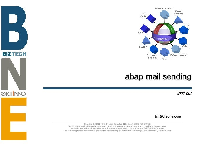 abap mail sending Skill cut [email_address] Copyright © 2006 by BNE Solution Consulting INC.  ALL RIGHTS RESERVED. No part...
