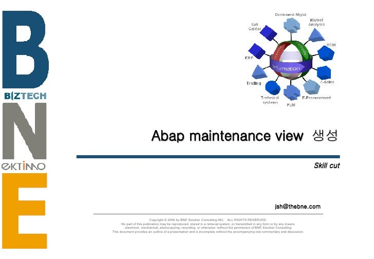 Abap maintenance view  생성 Skill cut [email_address] Copyright © 2006 by BNE Solution Consulting INC.  ALL RIGHTS RESERVED....